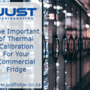 The Importance of Thermal Calibration for Your Commercial Fridge.